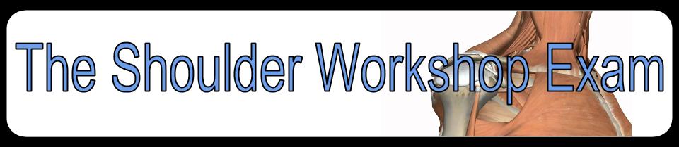 The Shoulder Workshop Exam