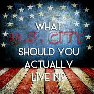 What U.S City Should You Actually Live In