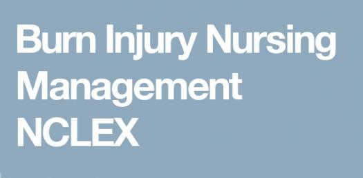 Burn Injury Nursing Management | NCLEX Quiz 159 - ProProfs Quiz