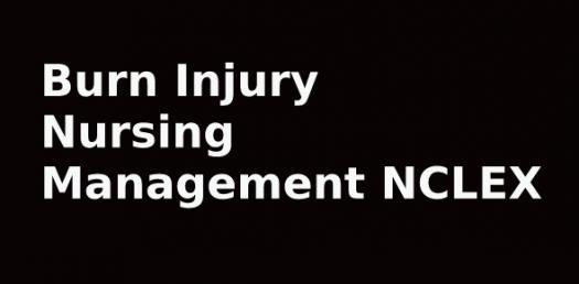 Burn Injury Nursing Management | NCLEX Quiz 158