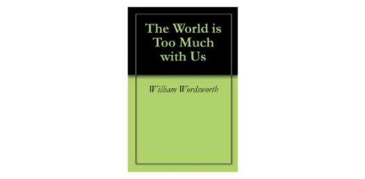 The World Is Too Much With US Quiz