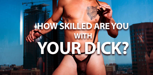 How Skilled Are You With Your Dick?