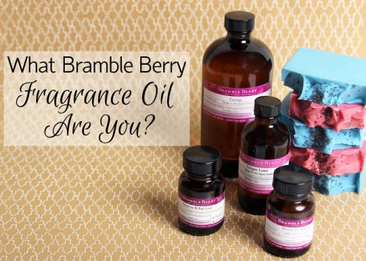 What Bramble Berry Fragrance Oil Are You?