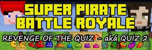 Super Pirate Battle Royale - Revenge Of The Quiz