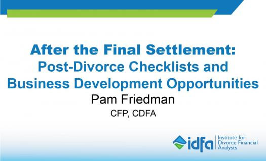 Idfa Webinar: After The Final Settlement: Post-divorce Checklists And Business Development Opportunities