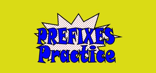Prefixes Set 3-Practice 1