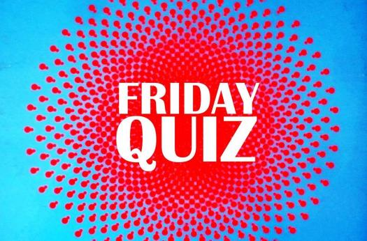 Friday Quiz - 27/4/18