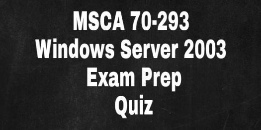 Msca 70-293 Windows Server 2003 Exam Prep