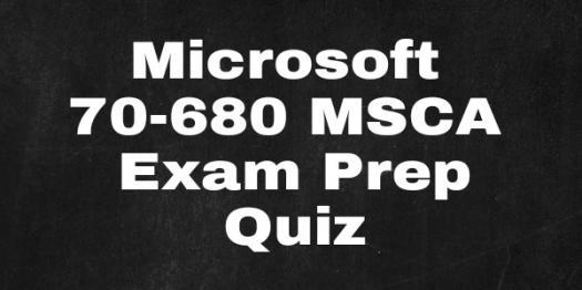 Microsoft 70-680 Msca Exam Prep