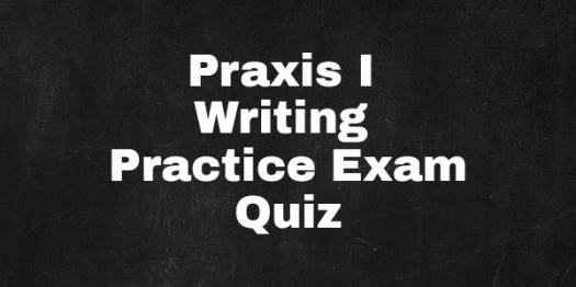 PRAXIS I Writing Practice Exam