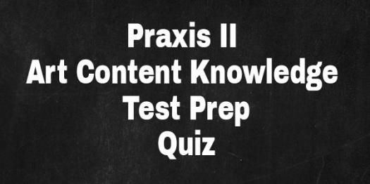 PRAXIS II Art Content Knowledge Free Test Prep