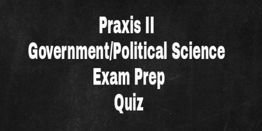 PRAXIS II Government /Political Science Exam Prep