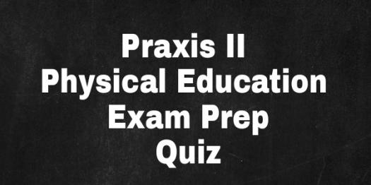 PRAXIS II Physical Education Exam Prep