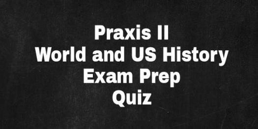 PRAXIS II World And US History Exam Prep