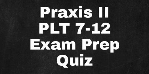 PRAXIS II: Plt 7-12 Exam Prep