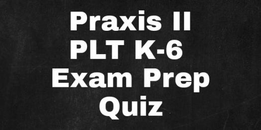 PRAXIS II: Plt K-6 Exam Prep