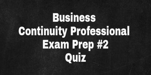 Business Continuity Professional Exam Prep #2