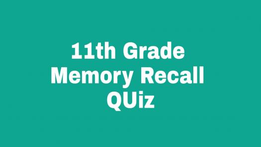 11th Grade: Recall Your Memory by taking This Quiz