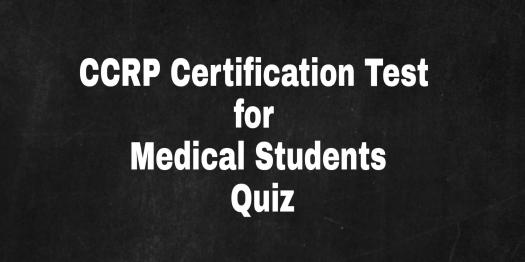 CCRP Certification Test For Medical Students! Quiz