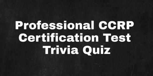 Professional CCRP Certification Test! Trivia Quiz