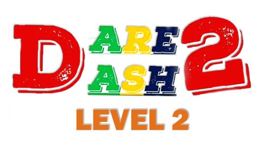 Dare To Dash Level 2