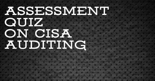Assessment Quiz On CISA Auditing! Trivia Quiz