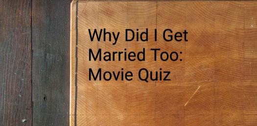 Why Did I Get Married Too: Movie Quiz