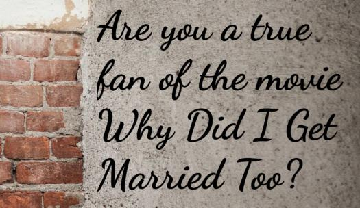 Are You A True Fan Of The Movie Why Did I Get Married Too?