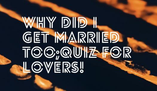 Why Did I Get Married Too;quiz For Lovers!