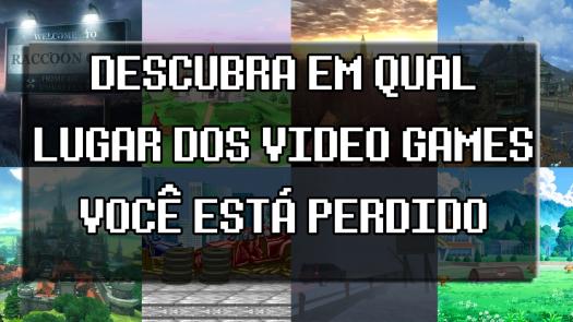 Descubra Em Qual Lugar DOS Video Games Voc� Est� Perdido.