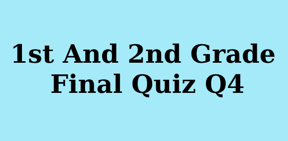 1st And 2nd Grade Final Quiz Q4