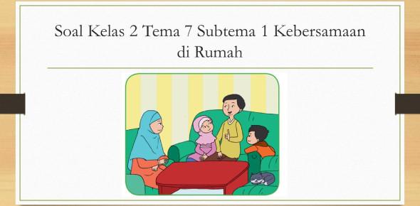 Soal Tematik Kelas 2 Sd Tema 7 Subtema 1 Kebersamaan Di Rumah
