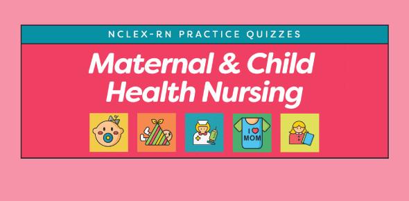 Maternal And Child Health Nursing NCLEX Quiz 13