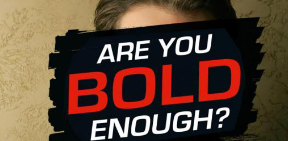 Are You Bold Enough?