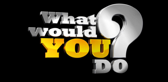 What Would You Do If Questions