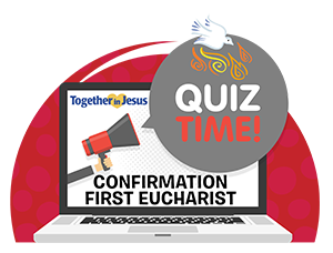 TIJ Confirmation/First Eucharist Lesson 3: What Happens in Confirmation?