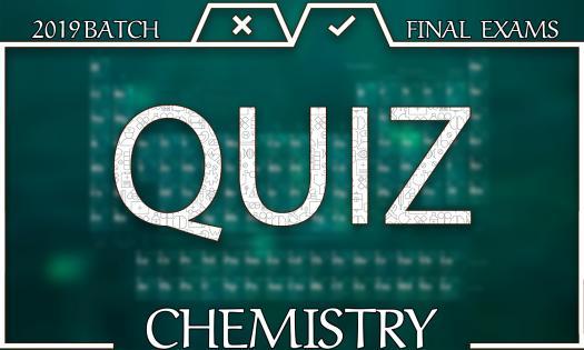 Final Chemistry Quiz - 2019 Batch