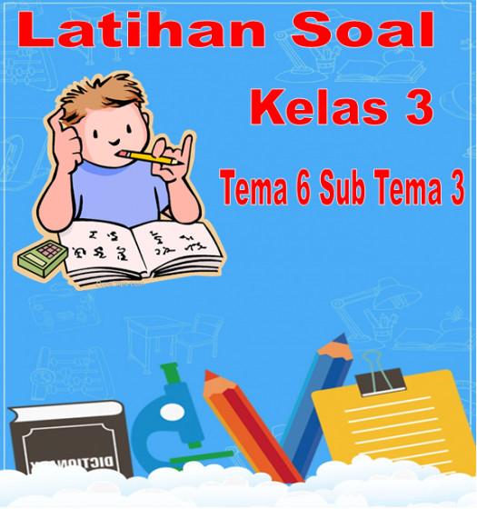Latihan Soal Kelas 3 Tema 6 Sub Tema 3 Paket 1