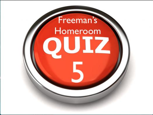 Freeman Homeroom  Quiz 5:   Topic 4 & Lesson 7