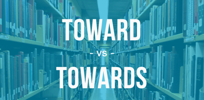 """It can be confusing to know which one among """"toward"""" and """"towards"""" you"""