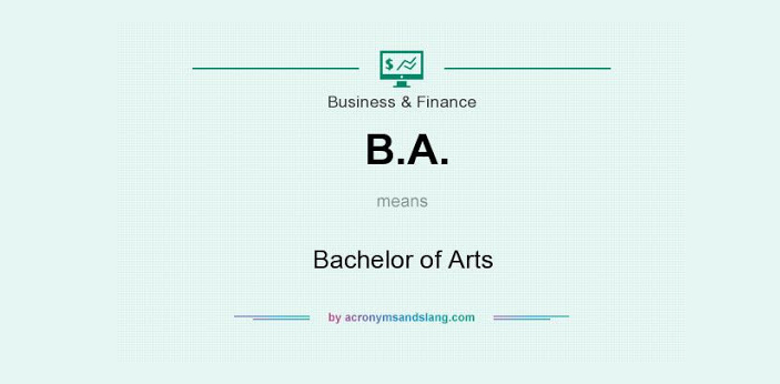 BA stands for Bachelor of Arts, and encompasses a myriad of subjects such as philosophy,