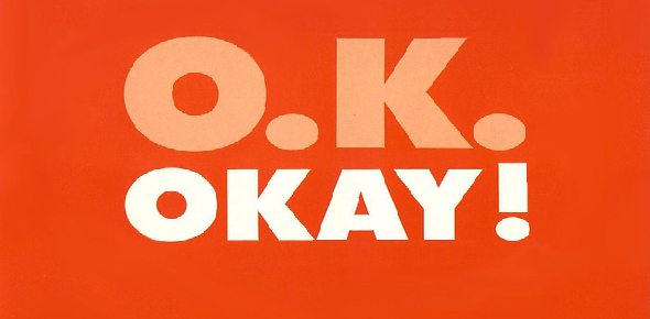 The word OK signifies 'Oll Korrect', or 'Ole Kurreck'. It became popular with the