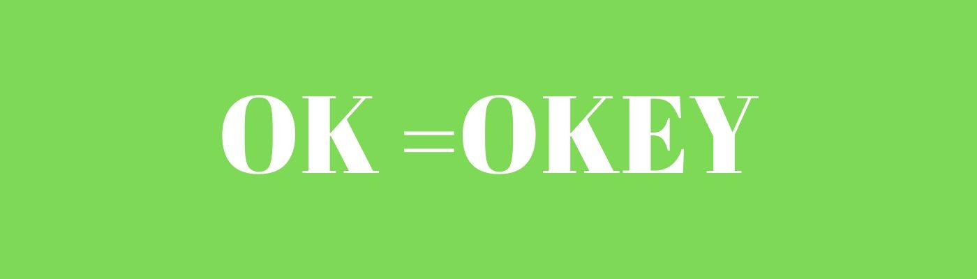 OK full form– OKEY, All Correct  OK is the abbreviation of All correct of standard
